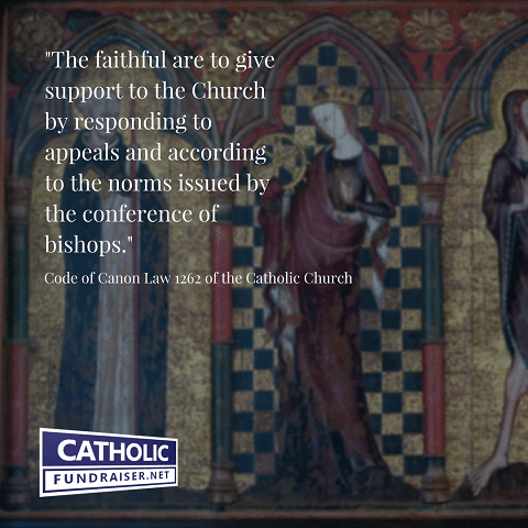 Can. 1262 - The faithful are to give support to the Church by responding to appeals and according to the norms issued by the conference of bishops.