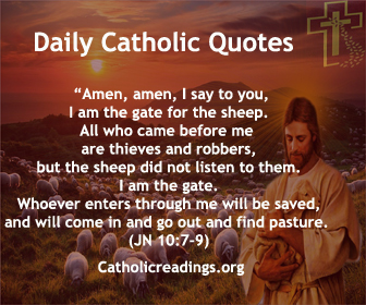"""Jesus said: """"Amen, amen, I say to you, whoever does not enter a sheepfold through the gate but climbs over elsewhere is a thief and a robber. But whoever enters through the gate is the shepherd of the sheep. The gatekeeper opens it for him, and the sheep hear his voice, as he calls his own sheep by name and leads them out. When he has driven out all his own, he walks ahead of them, and the sheep follow him, because they recognize his voice. But they will not follow a stranger; they will run away from him, because they do not recognize the voice of strangers."""""""