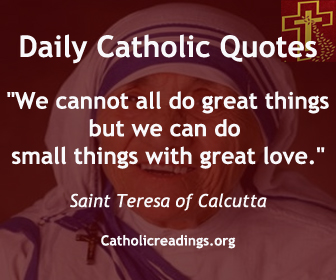 """""""We cannot all do great things, but we can do small things with great love."""" Saint Mother Teresa"""