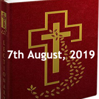 Catholic Daily Readings for 7th August 2019, Wednesday of the Eighteenth Week in Ordinary Time Year C - Daily Homily