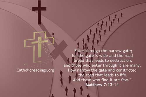 narrow the gate and constricted the road that leads to life - Matthew 7:13-14- Bible Verse of the Day
