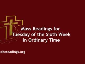 Catholic Mass Readings for Tuesday of the Sixth Week in Ordinary Time