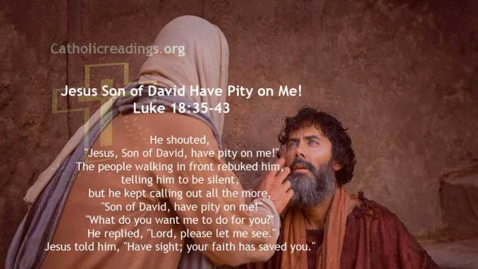 Jesus Son of David Have Pity on Me! Luke 18:35-43 - Bible Verse of the Day