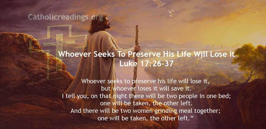 Whoever Seeks To Preserve His Life Will Lose It - Luke 17:26-37 - Bible Verse of the Day