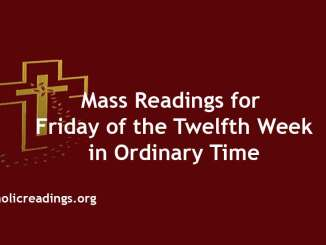 Mass Readings for Friday of the Twelfth Week in Ordinary Time