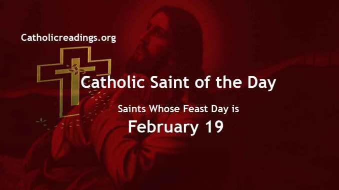 List of Saints Whose Feast Day is February 19 - Catholic Saint of the Day