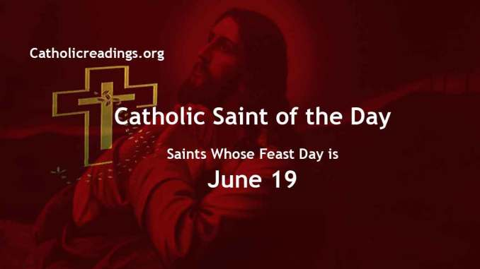 List of Saints Whose Feast Day is June 19 - Catholic Saint of the Day