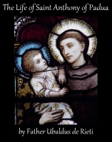Life of Saint Anthony of Padua, by Father Ubaldus de Rieti