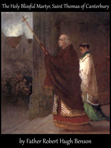cover of the ebook 'The Holy Blissful Martyr, Saint Thomas of Canterbury', by Father Robert Hugh Benson