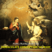 "POPE FRANCIS ON THE IMMACULATE CONCEPTION (2016):  Through Mary's complete and unconditional ""yes"", God comes to dwell among us. God awaits our ""yes"" this Advent."