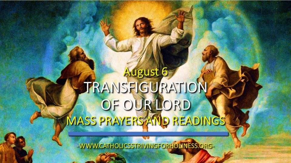 August 6 THE TRANSFIGURATION OF OUR LORD [Feast] MASS PRAYERS AND READINGS.  - Catholics Striving For Holiness