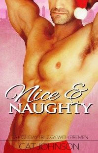 Nice & Naughty A Hot Holiday Trilogy with Firemen! Cat Johnson