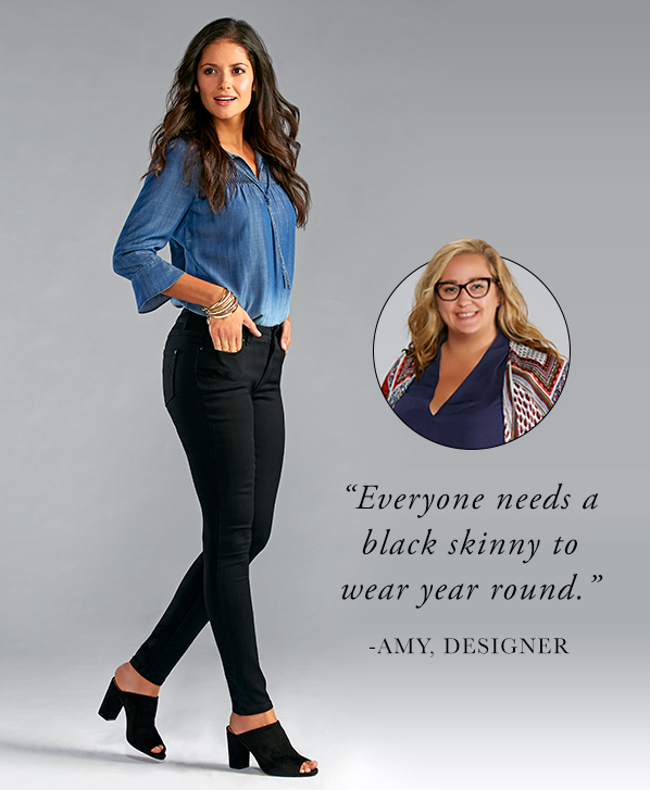 "A beautiful women wearing black skinny jeans with Caption, ""Everyone needs a black skinny to wear year round."" - Amy, Designer"