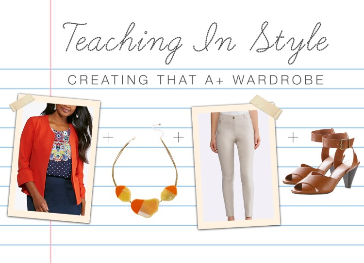 Teaching in Style. Creating that A+ Wardrobe with the perfect pieces to help you go back to the classroom looking good and feeling good.