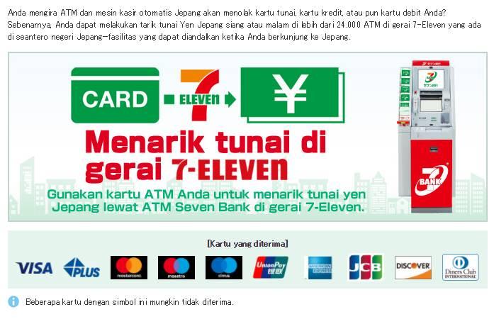 Mesin ATM 7-Eleven menerima kartu ATM dari Indonesia yang memiliki logo Visa, Master Card, Cirrus Maestro dan banyak lainnya.