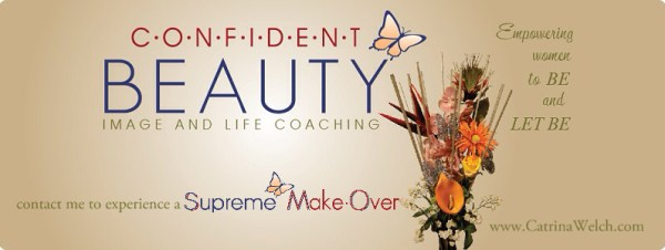 visit www.CatrinaWelch.com for more info on Confident Beauty Image- and Life-Coaching
