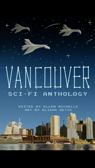 book cover Vancouver Sci-Fi Anthology featuring art by Elisha Betts from Cat Girczyc's Bibliography