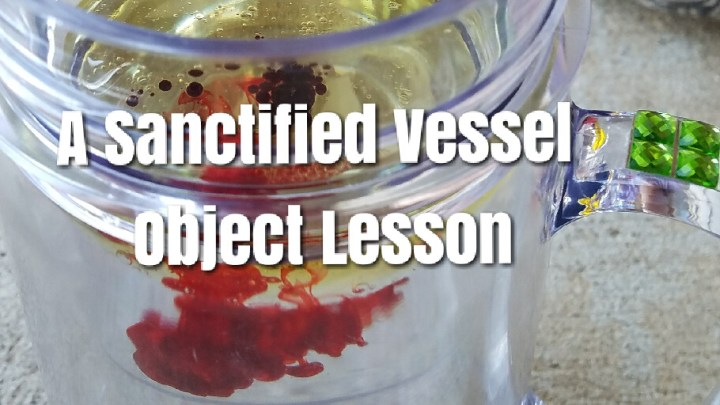 A Sanctified Vessel – Object Lesson