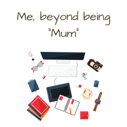 "Me, beyond being ""Mum"""