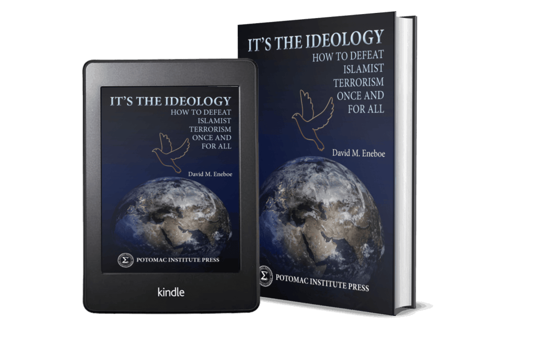 It's the Ideology: How to Defeat Islamist Terrorism Once and for All (Potomac Institute Press)