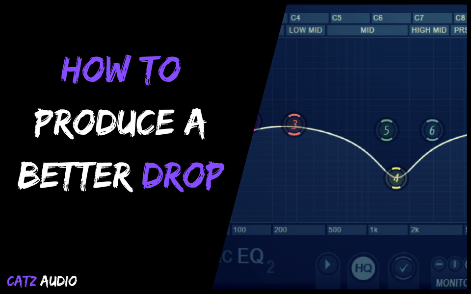 How To Produce a Better Drop