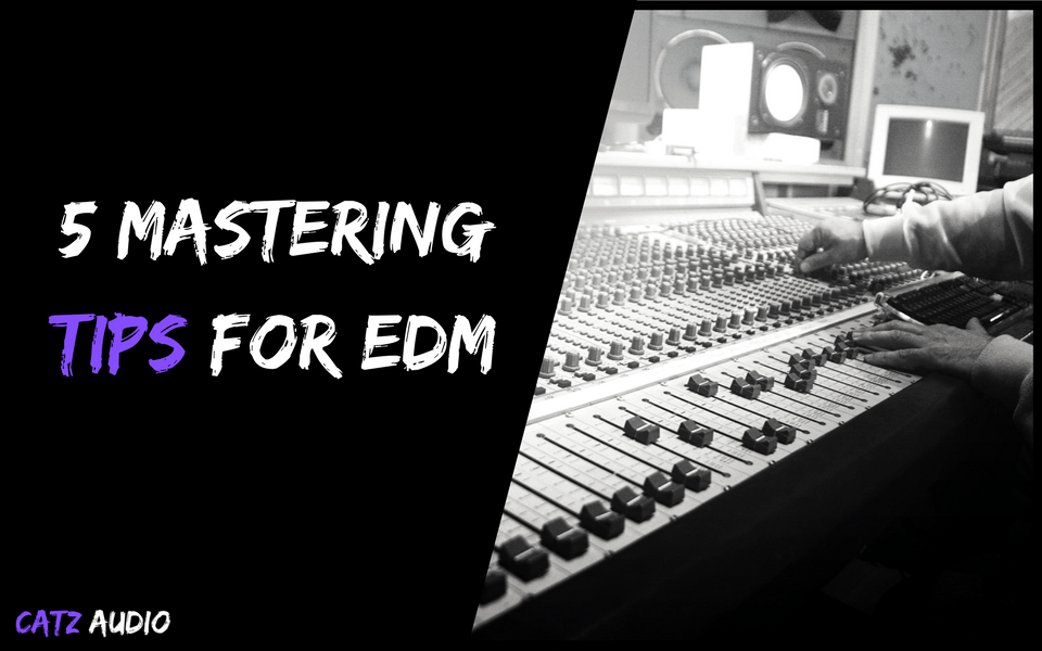 5 Mastering Tips For EDM