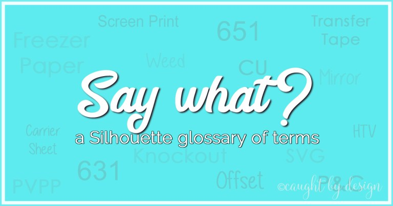 Say what? A glossary of Silhouette terms