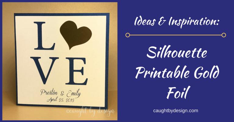 Ideas & Inspiration: Silhouette Printable Gold Foil