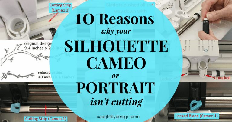 10 Reasons Why Your Silhouette Cameo or Portrait Isn't Cutting and how you can fix it!