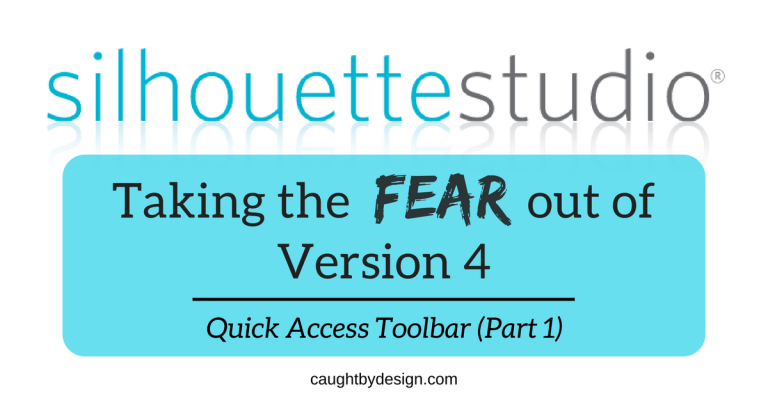 Silhouette Studio: Taking the Fear Out of Version 4 – Quick Access Tool Bar (Part 1)