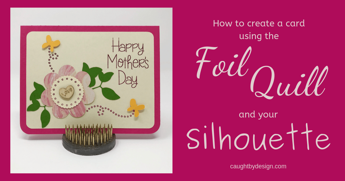 Foil Quill, Mothers Day, Card, Silhouette, Silhouette Studio, Cameo