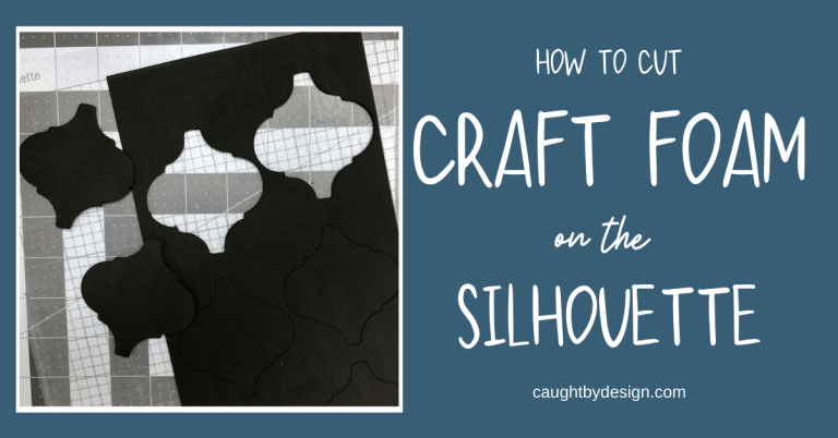 How to Cut Craft Foam Using Your Silhouette Machine