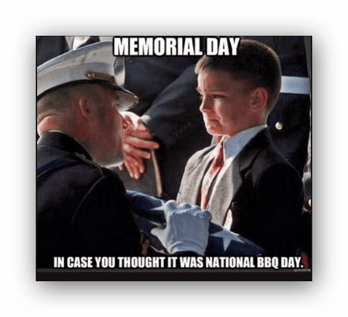 Memorial Day. Nuff' Said…