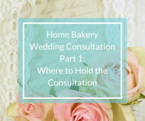 How to conduct a home bakery wedding consultation.