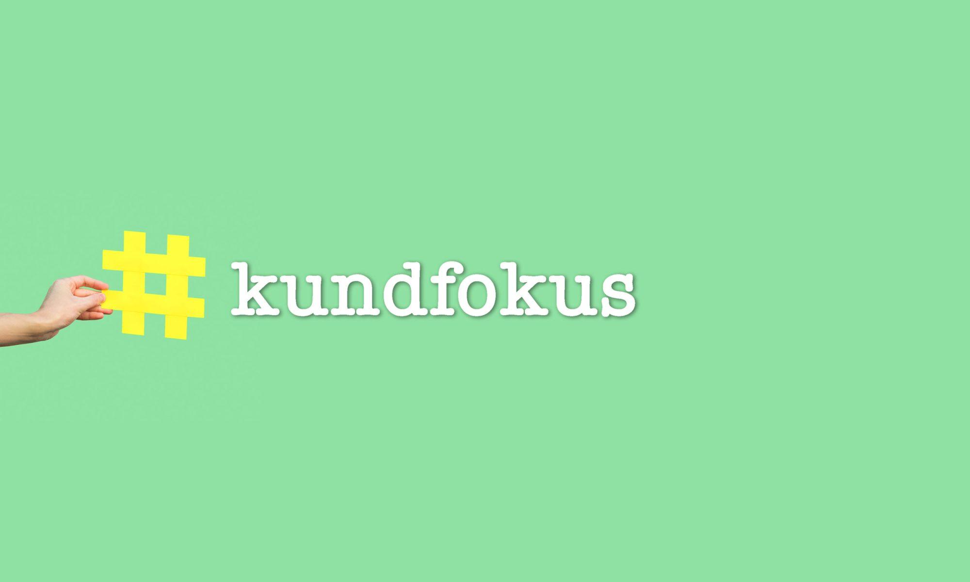 #kundfokus