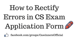 How to Rectify Errors in CS Exam Application Form June 2016
