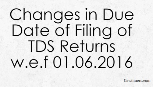 Changes in Due Date of Filing of TDS Returns w.e.f 01.06.2016