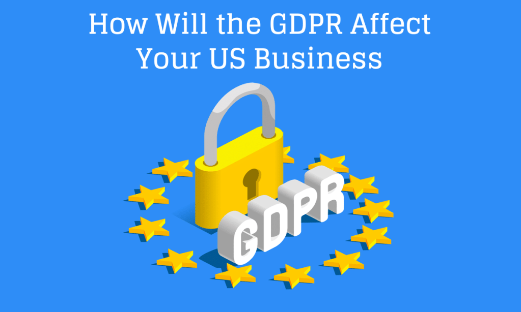 How Will The #GDPR Affect Your US Business