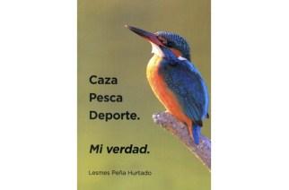 'Caza, pesca, deporte. Mi verdad', de Lesmes Peña Hurtado