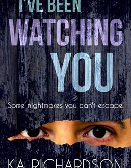 I've Been Watching You - KA Richardson - Book Cover