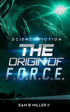 The Origin of F.O.R.C.E. - Sam B. Miller II - Book Cover