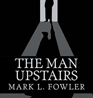 The Man Upstairs - Mark L. Fowler - Book Cover