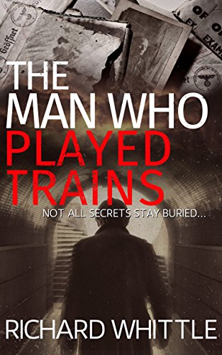 The Man Who Played Trains - Richard Whittle - Book Cover