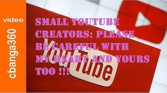 Fellow Small Youtube Creators - Please Be Careful with My Heart, and Yours Too.