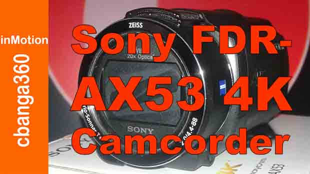 THE UNBOXING SONY FDR-AX53 4k FLASH PREMIUM CAMCORDER