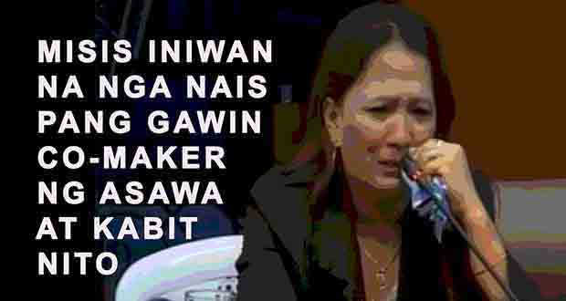 MISIS Nais Gawin CO MAKER Sa Loan ng ASAWA at KABIT nito
