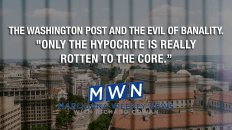 "The Washington Post and The Evil of Banality. ""Only the hypocrite is really rotten to the core."""