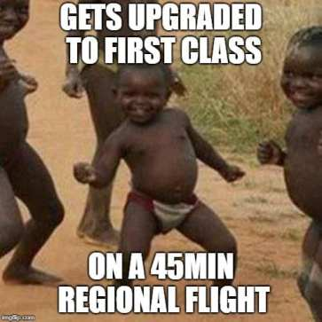 Airplane Memes - Upgraded to First Class on 45 Min Flight