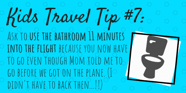 Kids Travel Tip Number 7 Ask to use the bathroom 11 minutes into the flight because you now have to go