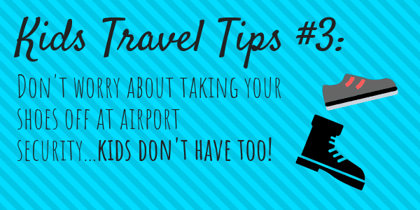 Kids Travel Tips #3 Don't worry about taking your shoes off at airport security...kids don't have too!